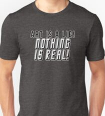 ART IS A LIE NOTHING IS REAL Unisex T-Shirt