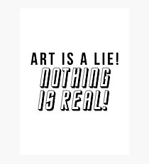 ART IS A LIE NOTHING IS REAL Photographic Print