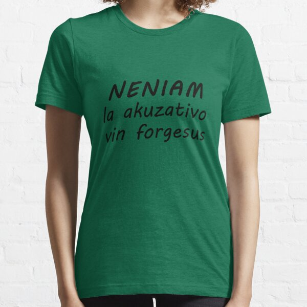 Neniam la Akuzativo Vin Forgesus - Nigra Essential T-Shirt