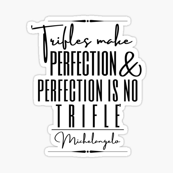 """Michelangelo Words of Wisdom Historical Quote- """"Trifles make perfection, and perfection is no trifle."""" Sticker"""