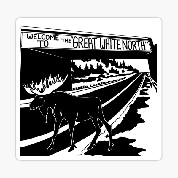 Welcome to the Great White North Sticker
