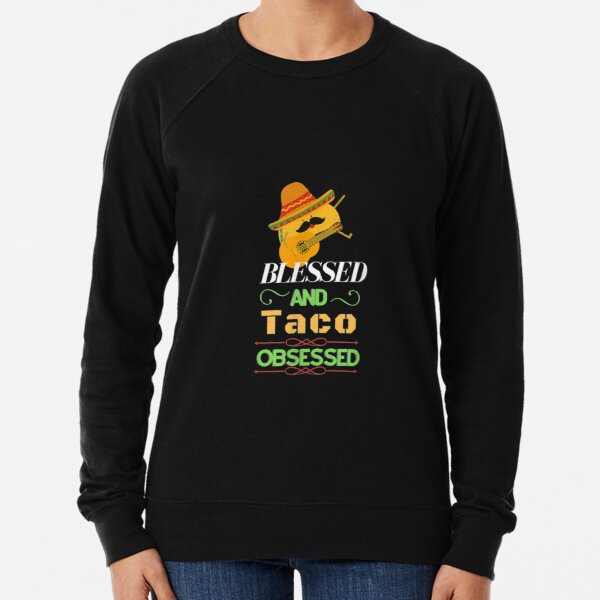 Blessed And Taco Obsessed I Am Into Fitness Taco  Lightweight Sweatshirt