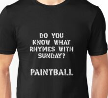 What rhymes with Sunday? PaintBall Unisex T-Shirt