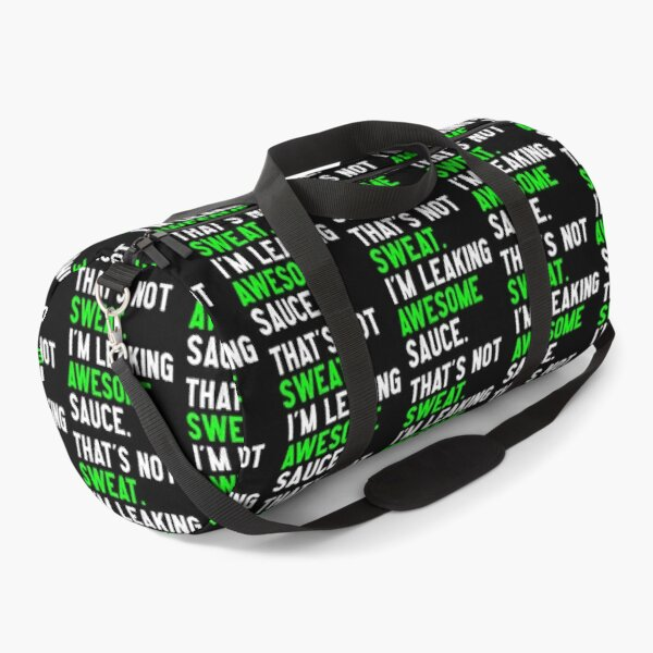That's Not Sweat I'm Leaking Awesome Sauce Funny Gym Duffle Bag