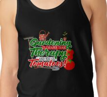 Gardening is Cheaper than Therapy and you get Tomatoes Tank Top