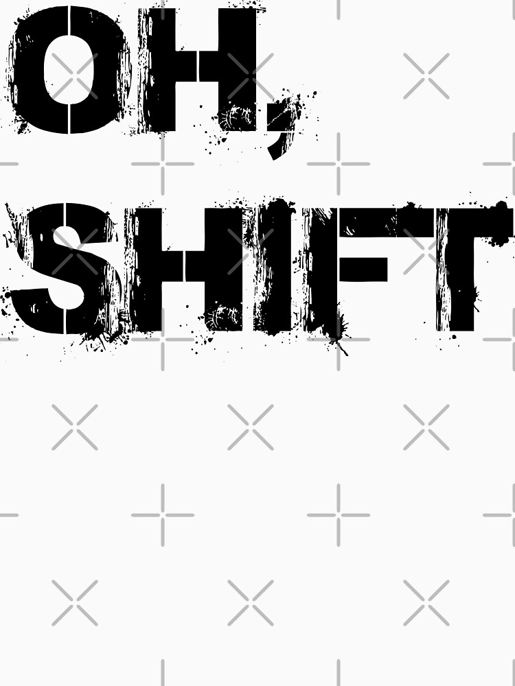 Copy of oh shift by MickyDeeTees