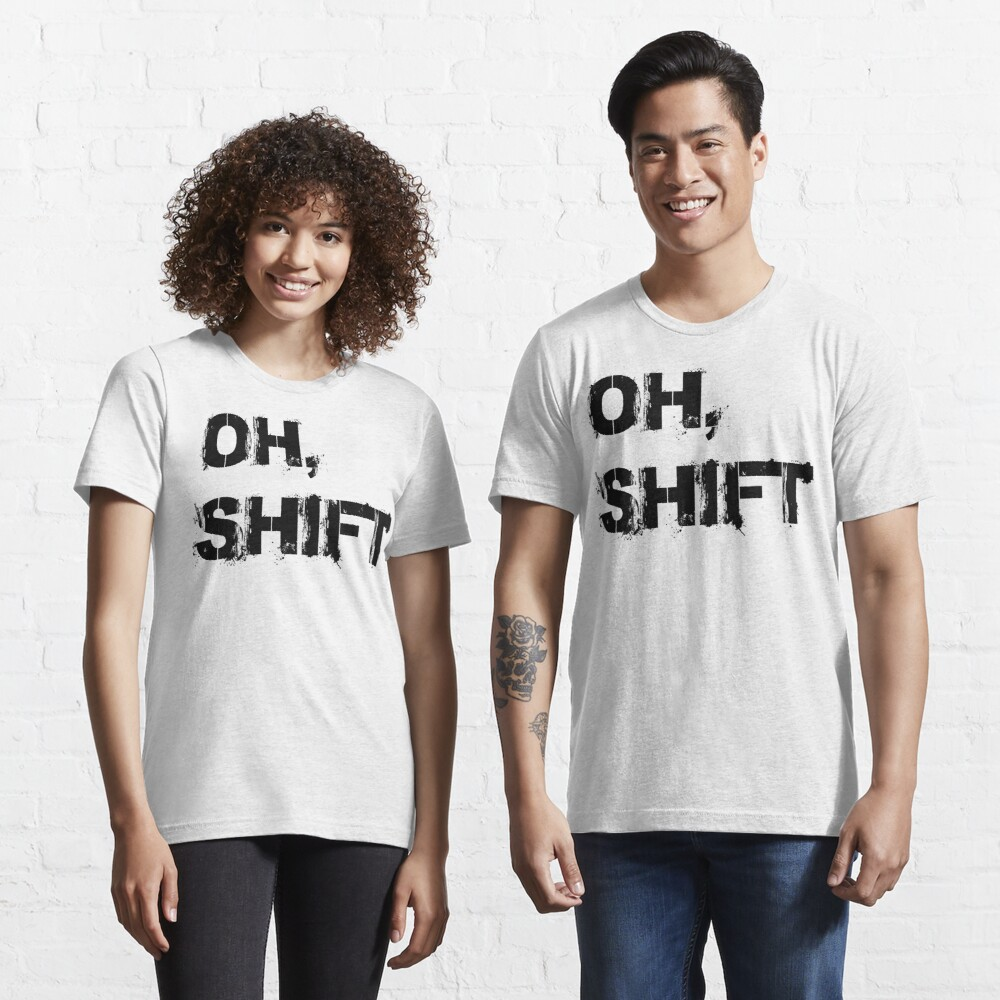 Copy of oh shift Essential T-Shirt