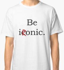 Be Ironic Irony Statement Classic T-Shirt