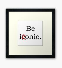 Be Ironic Irony Statement Framed Print