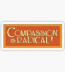 Compassion is Radical! Sticker