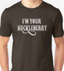 I'm Your Huckleberry - Tombstone Quote Unisex T-Shirt