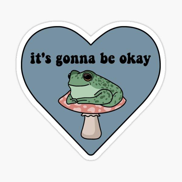 It's Gonna Be Okay Frog Sticker