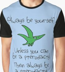 Always Be Yourself, Unless You Can Be A Pterodactyl Graphic T-Shirt