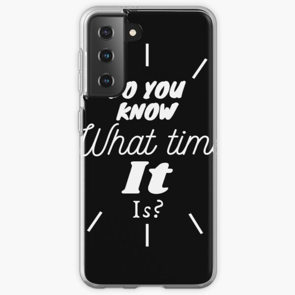 Do you know what time it is? Samsung Galaxy Soft Case