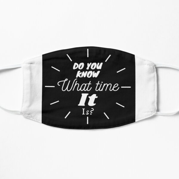 Do you know what time it is? Flat Mask