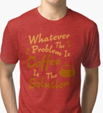 Coffee Is The Solution Tri-blend T-Shirt
