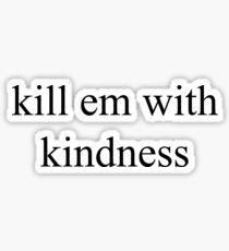 kill em with kindness Sticker
