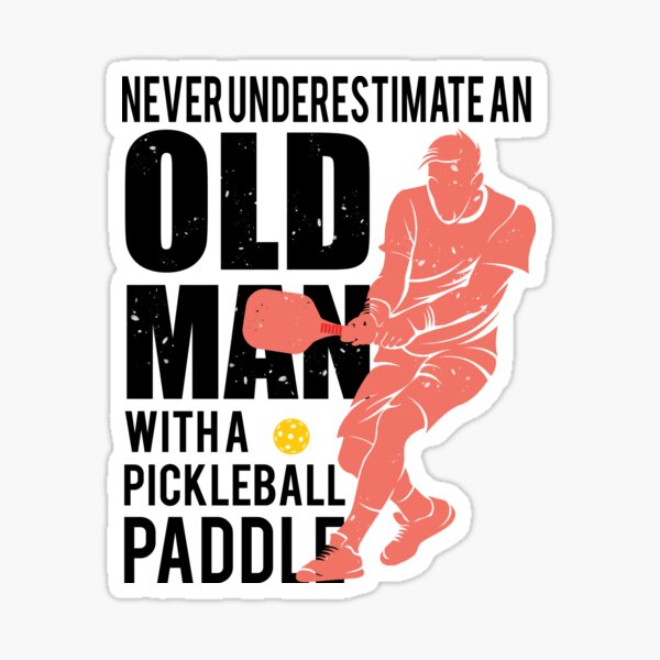 Never Underestimate an Old Man with a Pickleball Paddle Sticker