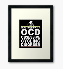 OCD Obsessive Cycling Disorder Funny T Shirt Framed Print
