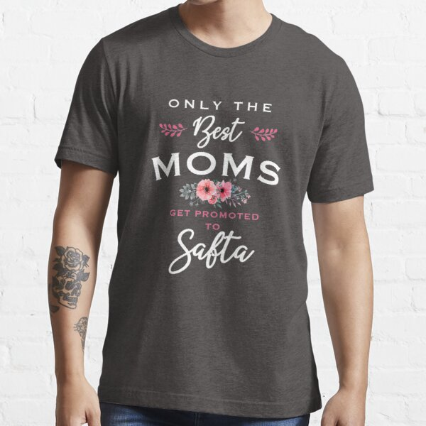 Safta Only The Best Moms Get Promoted To Flower Essential T-Shirt
