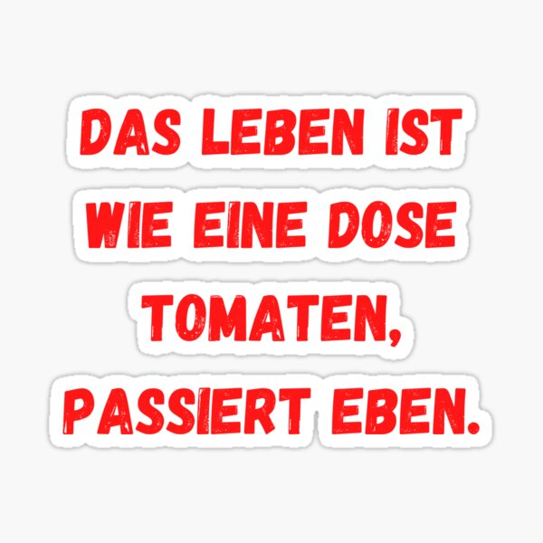 Life is like a can of tomatoes, it just happens. Sticker