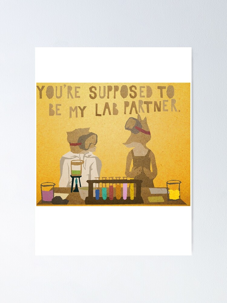 You Re Supposed To Be My Lab Partner Poster By Godzillagirl Redbubble
