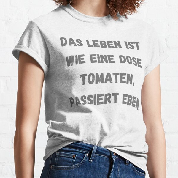 Life is like a can of tomatoes, it just happens. Classic T-Shirt