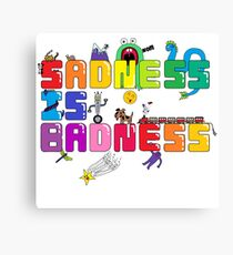Saddness is Badness Canvas Print