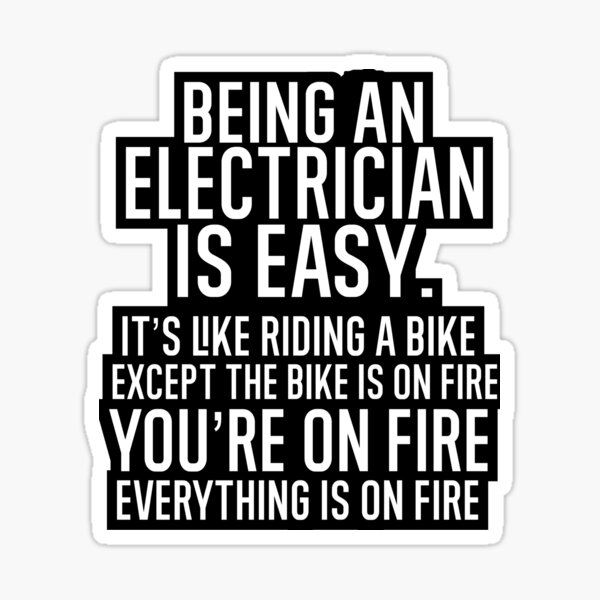 Being An Electrician Is Easy It is Like Riding A Bike. Except the Bike is on Fire. You Are On Fire. Everything is on Fire. Sticker