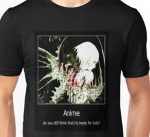 Anime - Do You Still Think That it's Made for Kids? Unisex T-Shirt