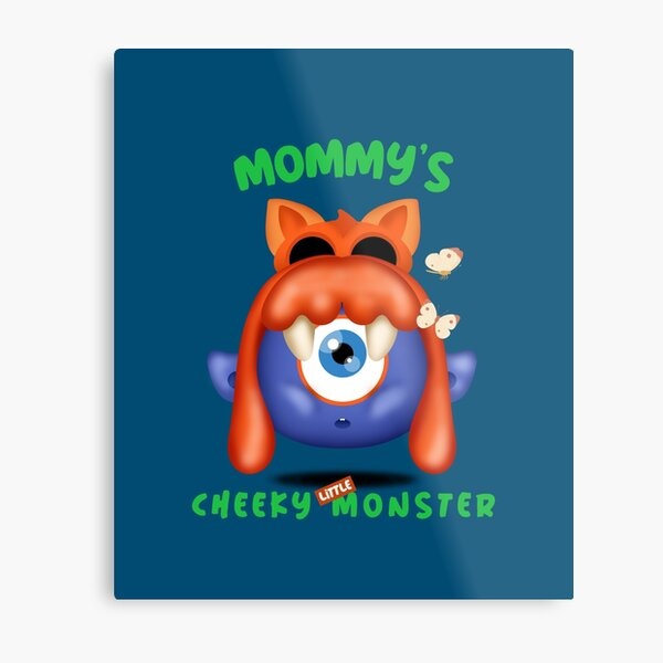 Mommy's Cheeky Little Monster - Ayee Metal Print