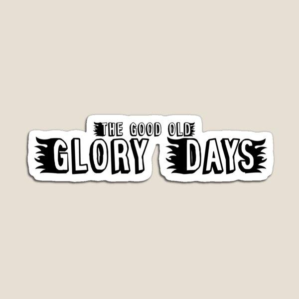 Glory Days Magnet