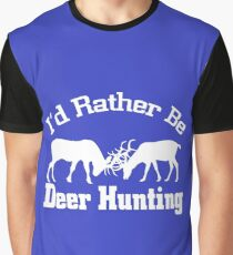 I'D RATHER BE DEER HUNTING Graphic T-Shirt
