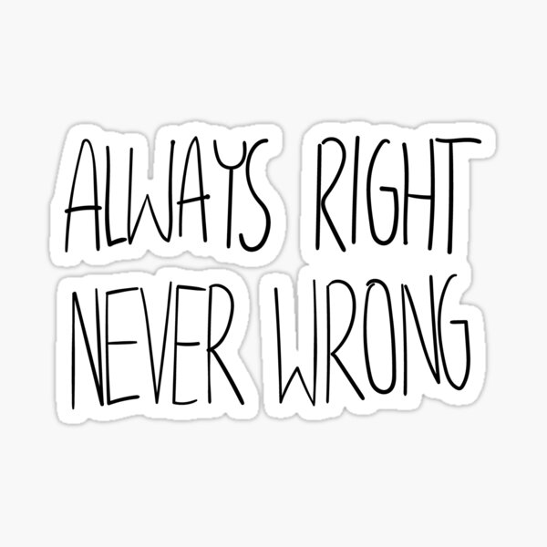 Always Right Never Wrong Sticker