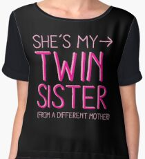 She's my twin sister (from another mother) Women's Chiffon Top