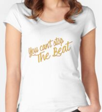 You Can't Stop The Beat  Women's Fitted Scoop T-Shirt