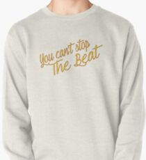 You Can't Stop The Beat  Pullover