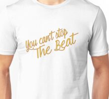 You Can't Stop The Beat  Unisex T-Shirt