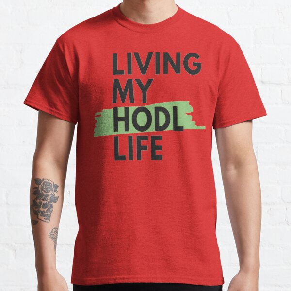 living that hodl life Classic T-Shirt