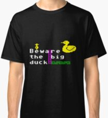 Beware the big duck Classic T-Shirt