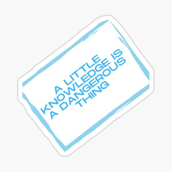 A LITTLE KNOWLEDGE Sticker