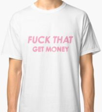 the 1975 // fuck that get money Classic T-Shirt