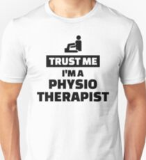 Trust me I'm a physiotherapist Unisex T-Shirt