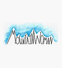 I Am a Mountain Woman Photographic Print