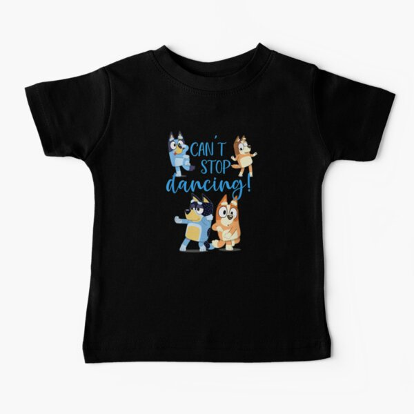 Bluey Dad Cant Stop Dancing For Father Day T-Shirt Baby T-Shirt