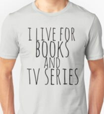 i live for books and tv series T-Shirt