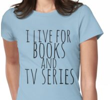 i live for books and tv series Womens Fitted T-Shirt