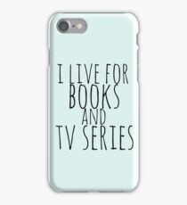 i live for books and tv series iPhone Case/Skin
