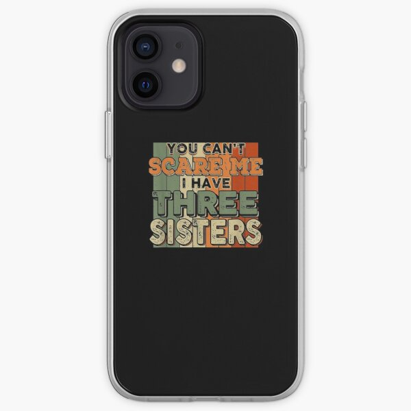 You Can't Scare Me I Have Three Sisters Funny Brothers  iPhone Soft Case