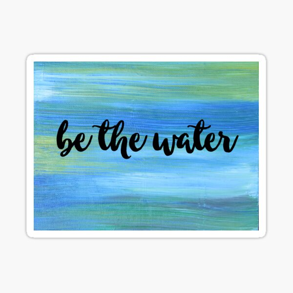 Be The Water Sticker